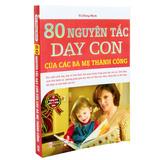 80 nguyên tắc dạy con của các bà mẹ thành công